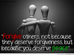 Forgive-Others-Not-Because-They-Deserve-Forgiveness-Quotes-About-Forgiveness